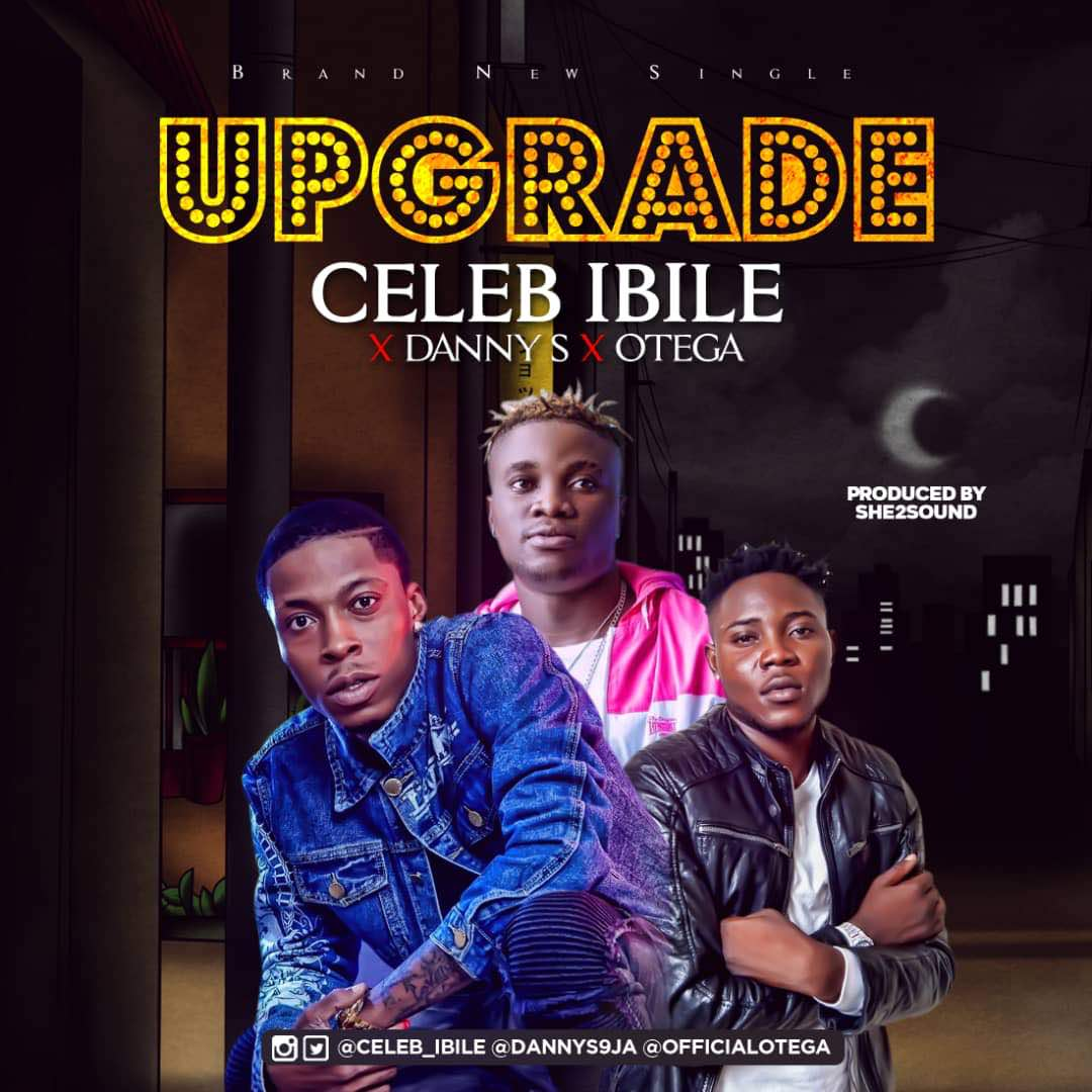 Photo of UPGRADE by Celeb Ibile ft Danny S & Otega